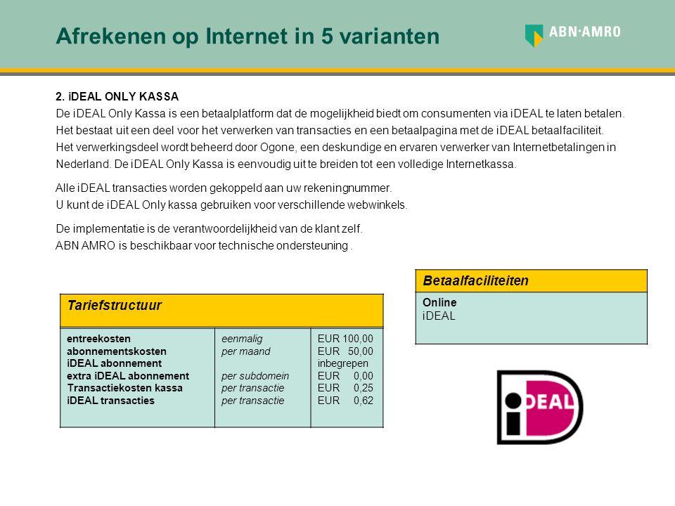 Afrekenen op Internet in 5 varianten 2. iDEAL ONLY KASSA De iDEAL Only Kassa is een betaalplatform dat de mogelijkheid biedt om consumenten via iDEAL