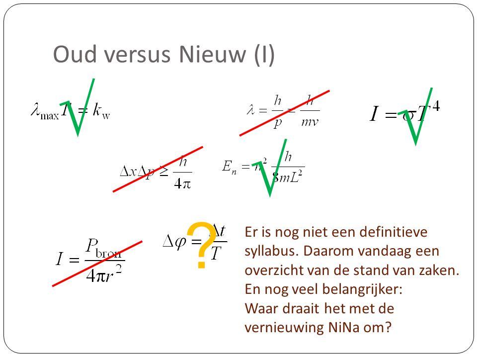 Oud versus Nieuw (I) √ √ √ ? Er is nog niet een definitieve syllabus. Daarom vandaag een overzicht van de stand van zaken. En nog veel belangrijker: W