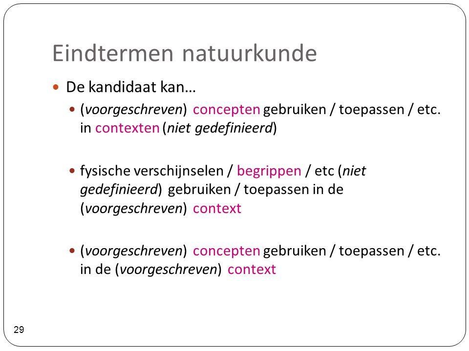 29  De kandidaat kan…  (voorgeschreven) concepten gebruiken / toepassen / etc. in contexten (niet gedefinieerd)  fysische verschijnselen / begrippe