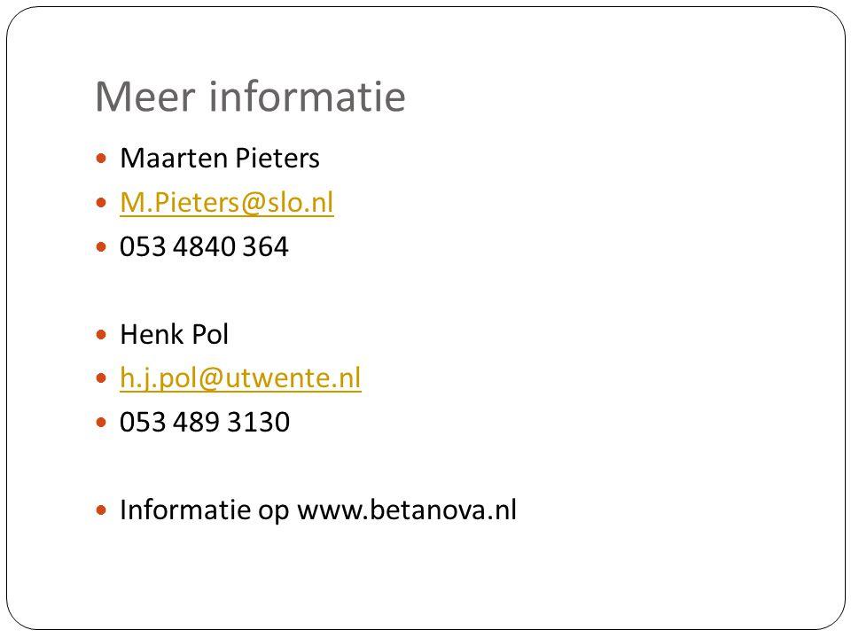 Meer informatie  Maarten Pieters  M.Pieters@slo.nl M.Pieters@slo.nl  053 4840 364  Henk Pol  h.j.pol@utwente.nl h.j.pol@utwente.nl  053 489 3130  Informatie op www.betanova.nl
