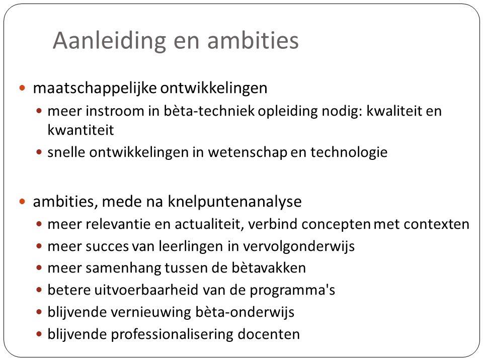  maatschappelijke ontwikkelingen  meer instroom in bèta-techniek opleiding nodig: kwaliteit en kwantiteit  snelle ontwikkelingen in wetenschap en t