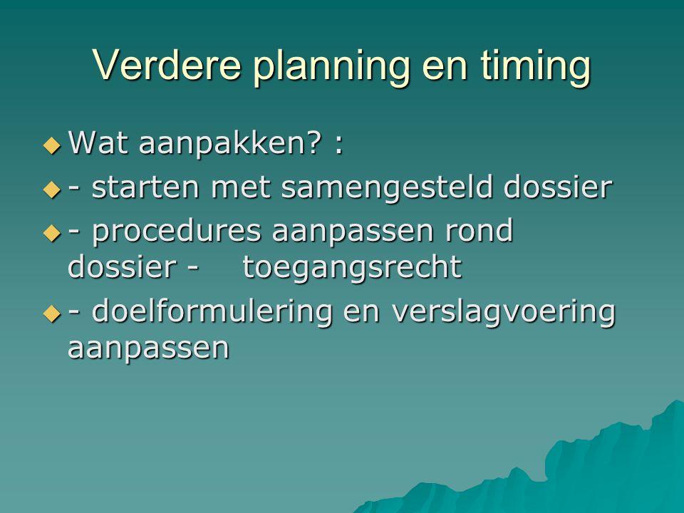 Verdere planning en timing  Wat aanpakken.