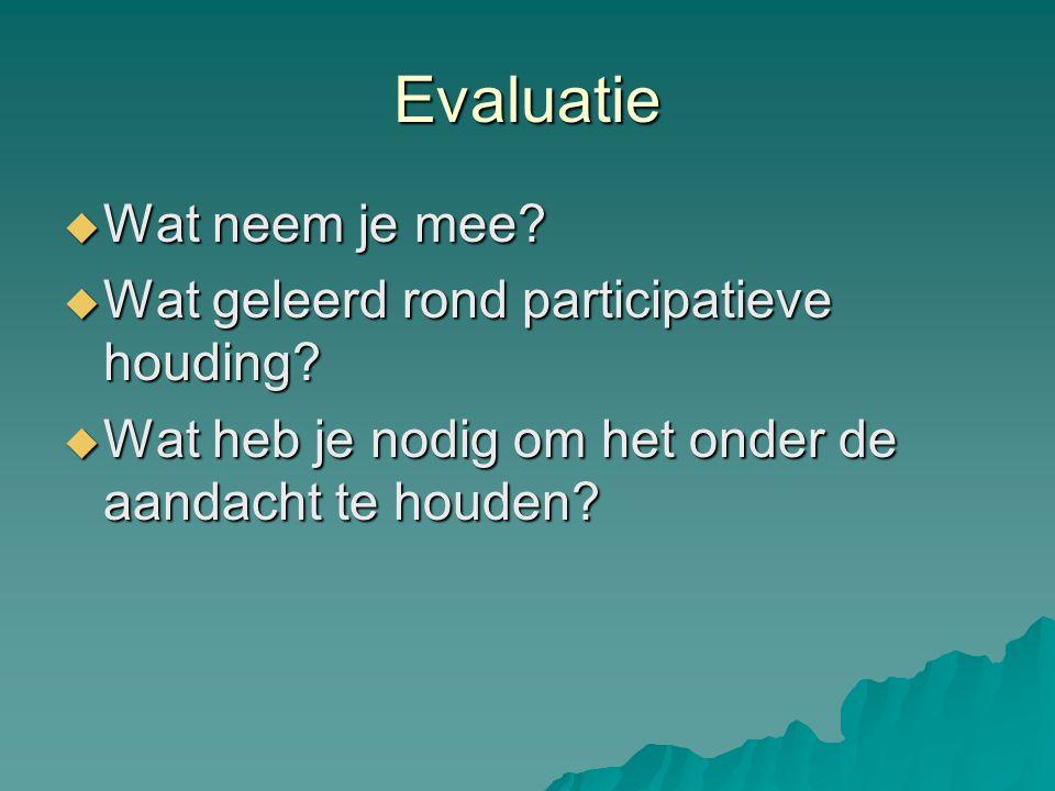 Evaluatie  Wat neem je mee. Wat geleerd rond participatieve houding.