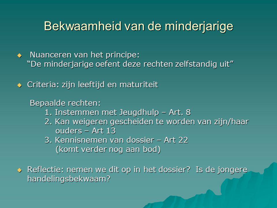 Bekwaamheid van de minderjarige  Nuanceren van het principe: De minderjarige oefent deze rechten zelfstandig uit  Criteria: zijn leeftijd en maturiteit Bepaalde rechten: 1.