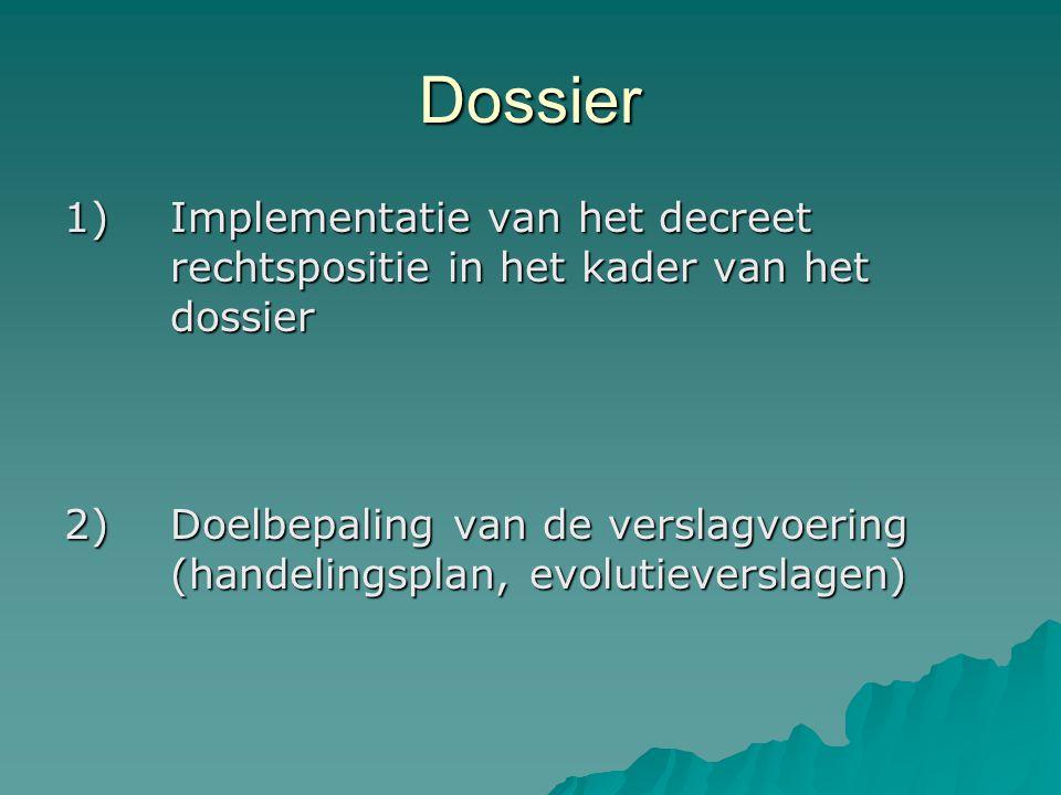 Dossier 1)Implementatie van het decreet rechtspositie in het kader van het dossier 2)Doelbepaling van de verslagvoering (handelingsplan, evolutieverslagen)