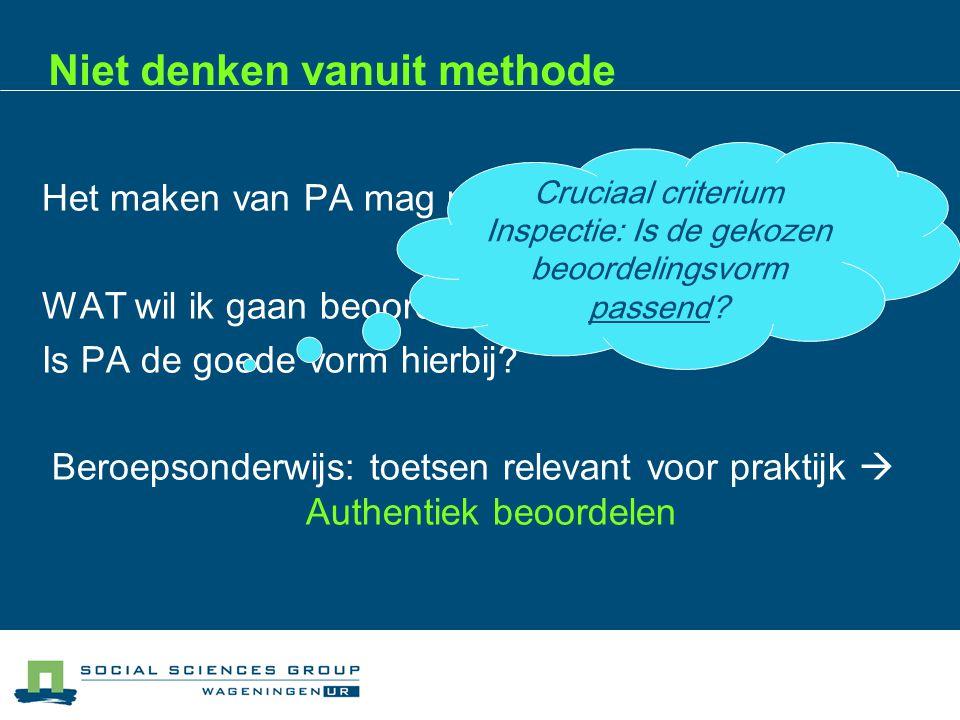 Niet denken vanuit methode Het maken van PA mag niet het doel op zich zijn.