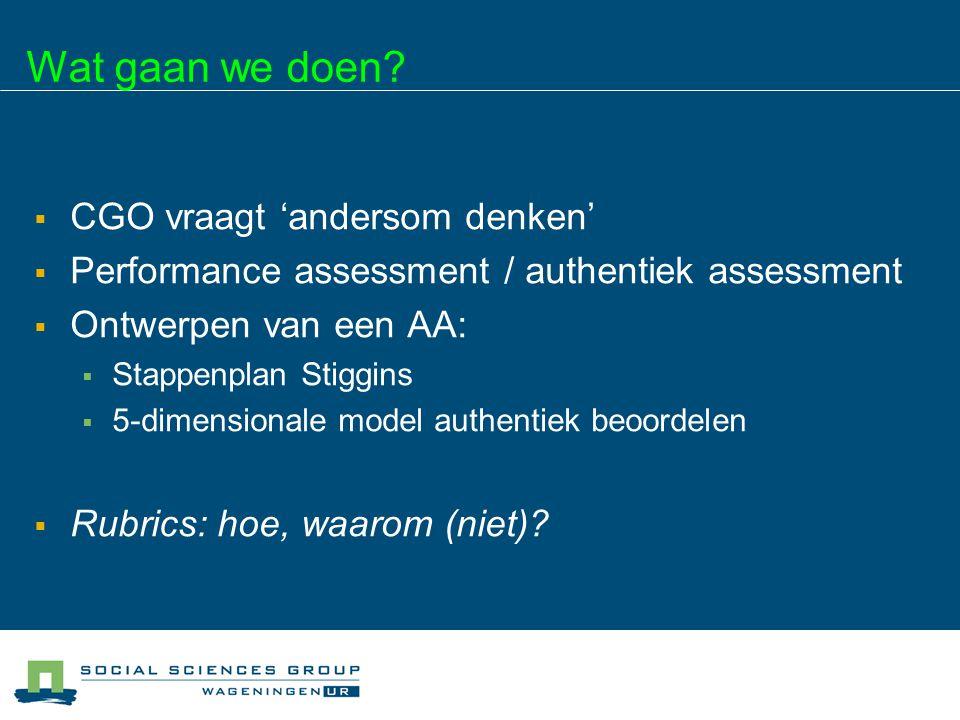Andersom denken Beroepsrelevante, herkenbare uitkomsten (= competenties) Onderwijs: lessen Beoordelings- criteria en situatie voor assessment Vakken Inhoud Toetsen Onderwijs: Leeractviteiten