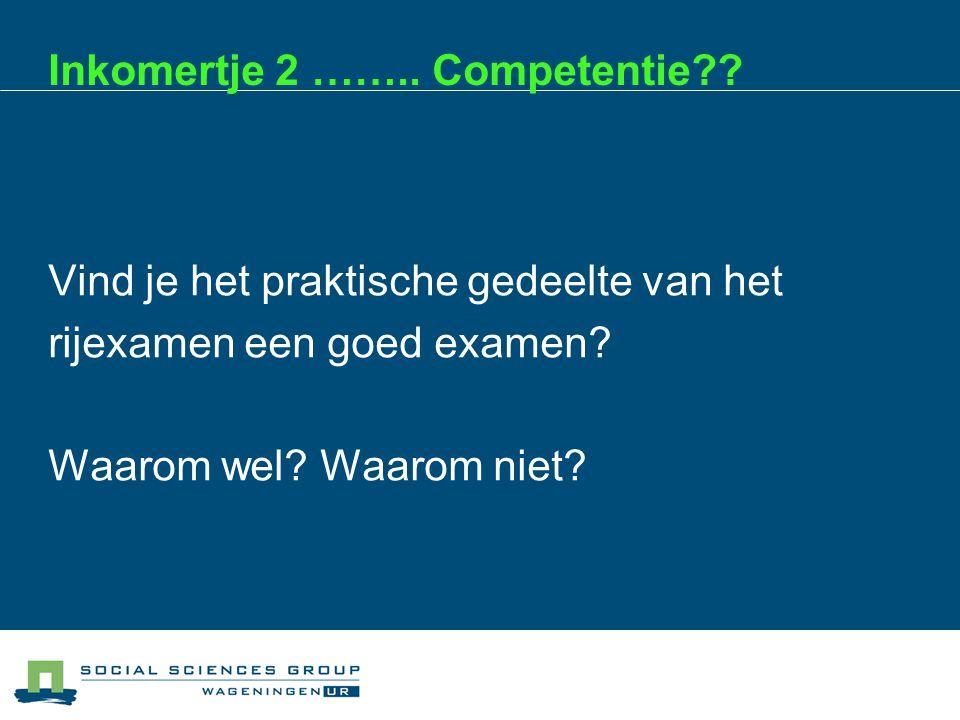 Inkomertje 2 ……..Competentie?. Vind je het praktische gedeelte van het rijexamen een goed examen.