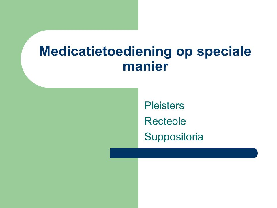 Medicatietoediening op speciale manier Pleisters Recteole Suppositoria