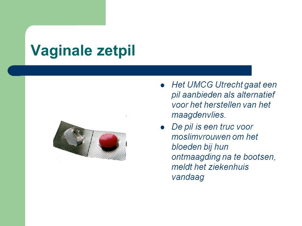 Vaginale zetpil  Het UMCG Utrecht gaat een pil aanbieden als alternatief voor het herstellen van het maagdenvlies.  De pil is een truc voor moslimvr