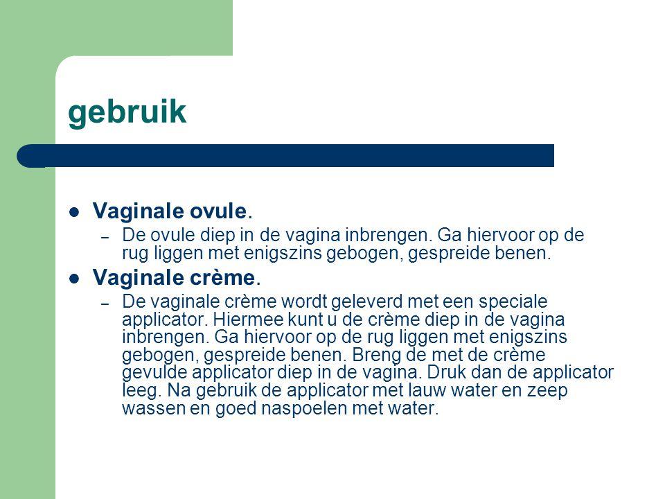 gebruik  Vaginale ovule. – De ovule diep in de vagina inbrengen. Ga hiervoor op de rug liggen met enigszins gebogen, gespreide benen.  Vaginale crèm