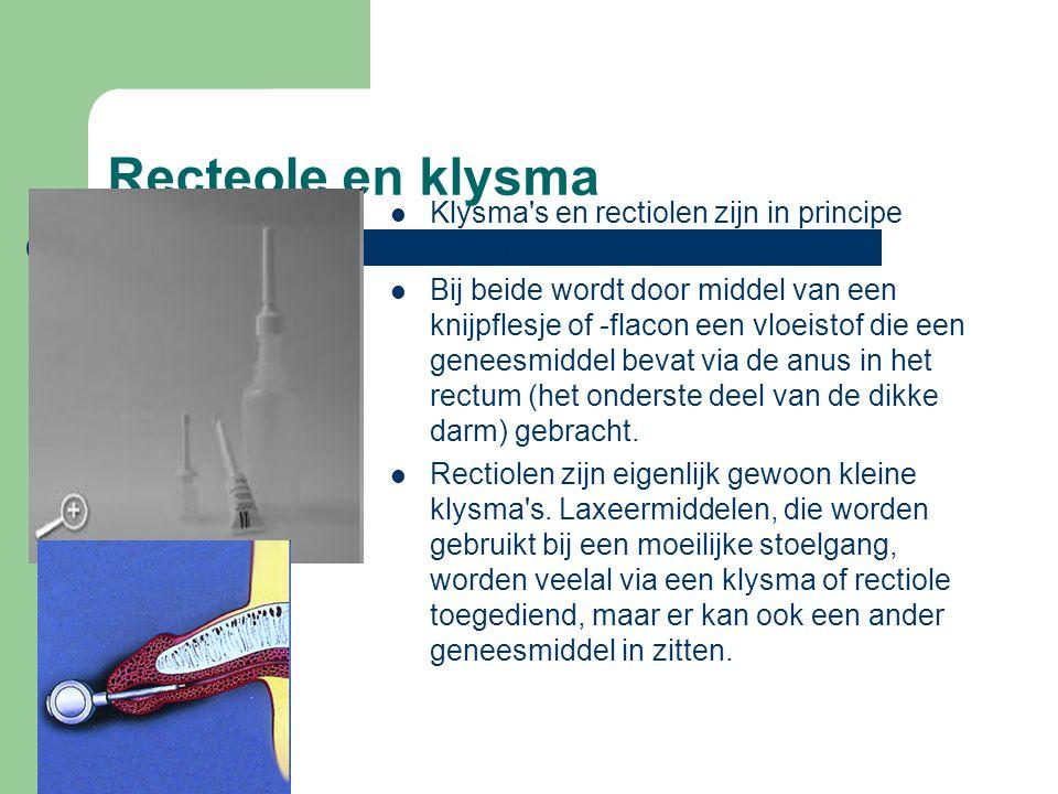 Recteole en klysma  Klysma's en rectiolen zijn in principe dezelfde toedieningsvorm.  Bij beide wordt door middel van een knijpflesje of -flacon een