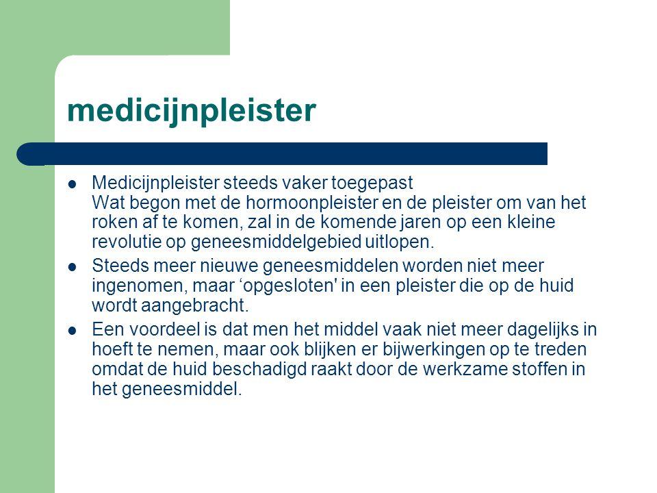 medicijnpleister  Medicijnpleister steeds vaker toegepast Wat begon met de hormoonpleister en de pleister om van het roken af te komen, zal in de kom