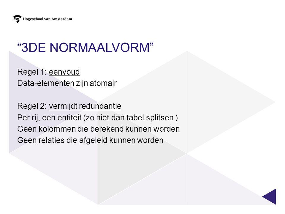"""""""3DE NORMAALVORM"""" Regel 1: eenvoud Data-elementen zijn atomair Regel 2: vermijdt redundantie Per rij, een entiteit (zo niet dan tabel splitsen ) Geen"""