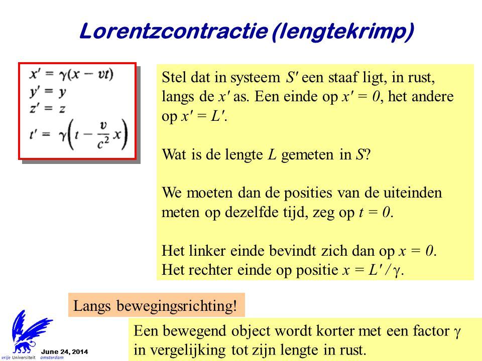 June 24, 2014Jo van den Brand7 Lorentzcontractie (lengtekrimp) Stel dat in systeem S' een staaf ligt, in rust, langs de x' as. Een einde op x' = 0, he
