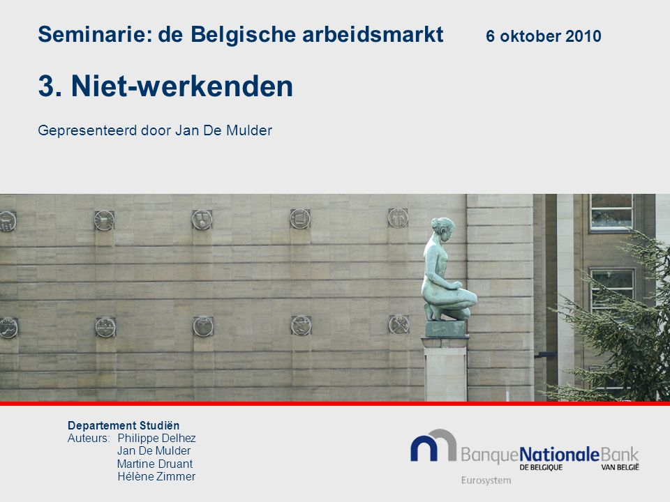 Departement Studiën Auteurs:Philippe Delhez Jan De Mulder Martine Druant Hélène Zimmer Seminarie: de Belgische arbeidsmarkt 6 oktober 2010 3.