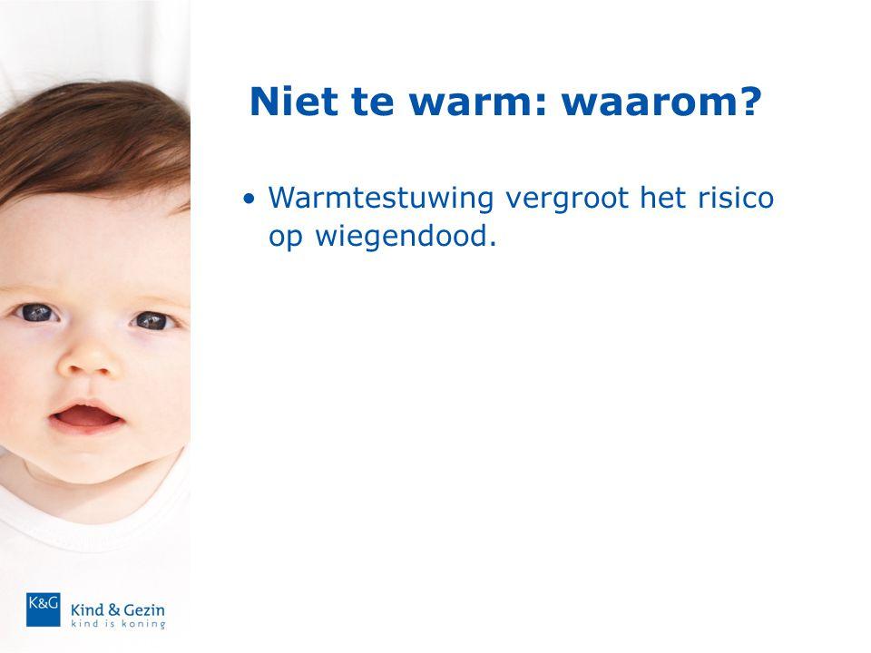 Niet te warm: waarom? • Warmtestuwing vergroot het risico op wiegendood.
