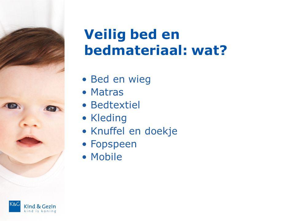 Veilig bed en bedmateriaal: wat? • Bed en wieg • Matras • Bedtextiel • Kleding • Knuffel en doekje • Fopspeen • Mobile