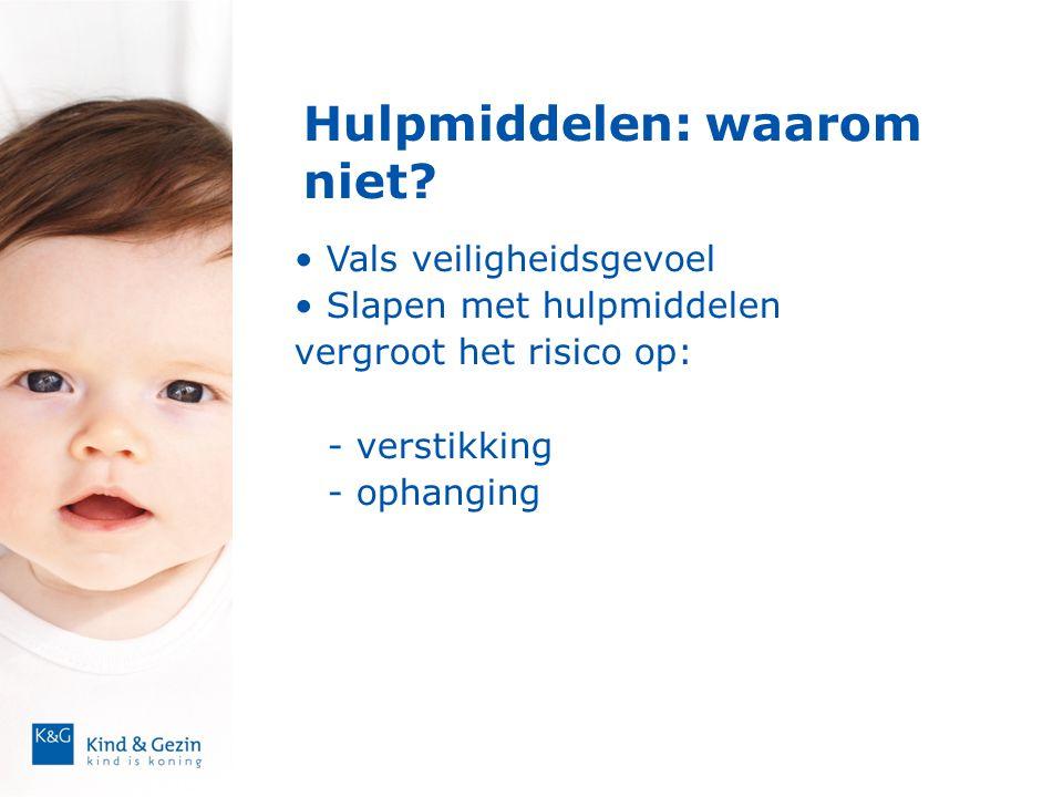 Hulpmiddelen: waarom niet? • Vals veiligheidsgevoel • Slapen met hulpmiddelen vergroot het risico op: - verstikking - ophanging