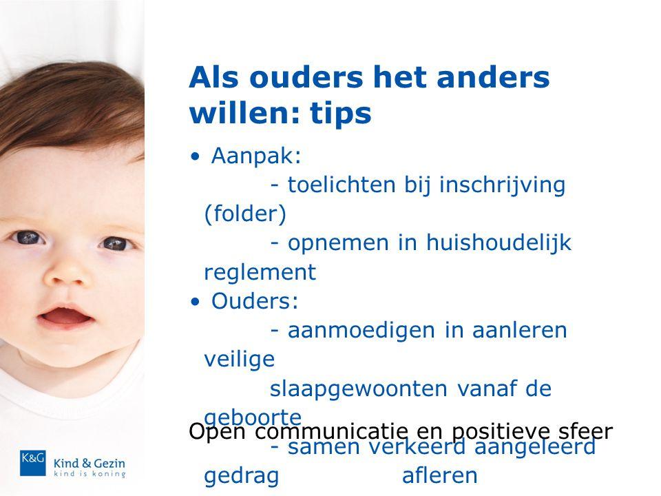 Als ouders het anders willen: tips • Aanpak: - toelichten bij inschrijving (folder) - opnemen in huishoudelijk reglement • Ouders: - aanmoedigen in aa