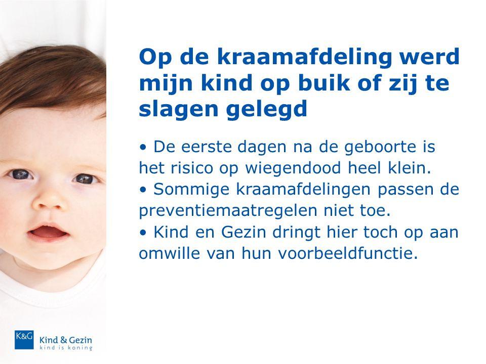 Op de kraamafdeling werd mijn kind op buik of zij te slagen gelegd • De eerste dagen na de geboorte is het risico op wiegendood heel klein. • Sommige