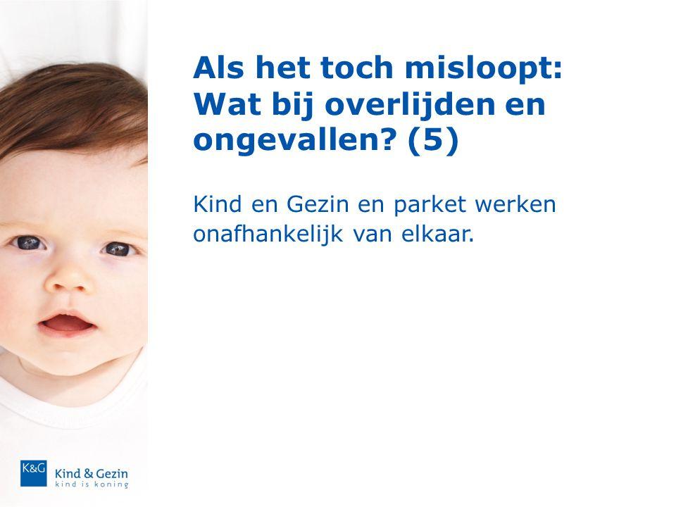 Als het toch misloopt: Wat bij overlijden en ongevallen? (5)  Kind en Gezin en parket werken onafhankelijk van elkaar.
