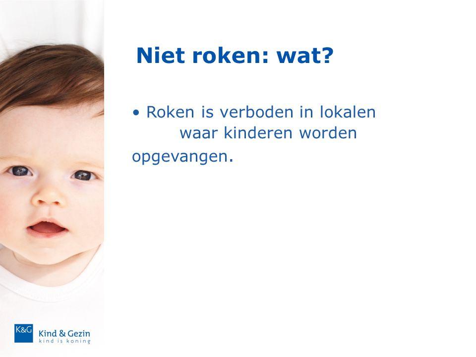 Niet roken: waarom.• Roken in de opvang is wettelijk verboden.