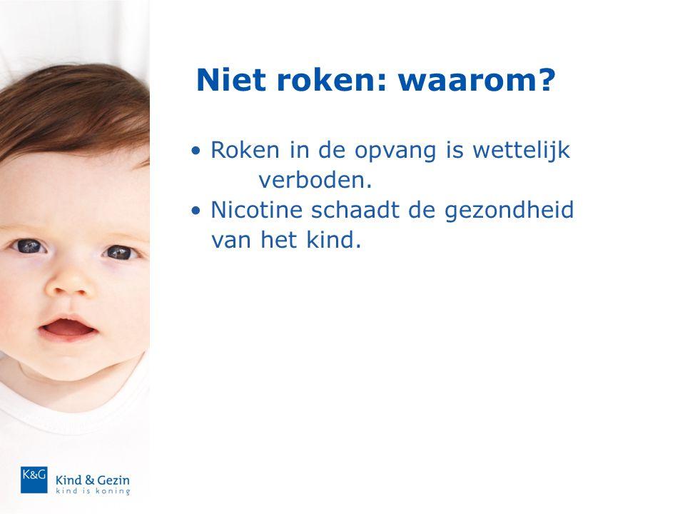Niet roken: waarom? • Roken in de opvang is wettelijk verboden. • Nicotine schaadt de gezondheid van het kind.