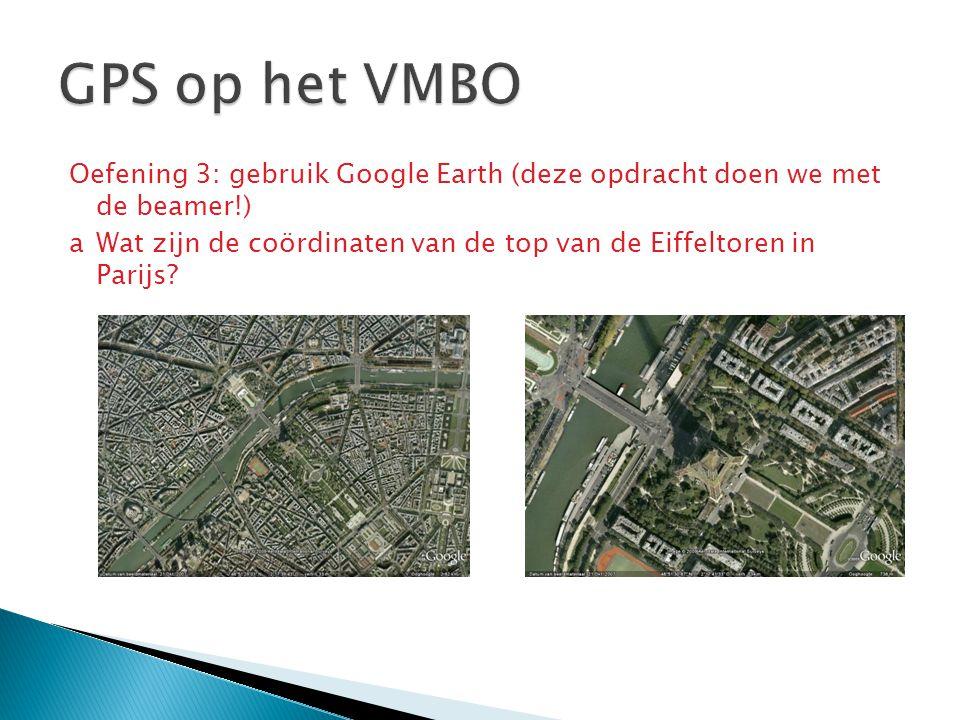 Oefening 3: gebruik Google Earth (deze opdracht doen we met de beamer!) aWat zijn de coördinaten van de top van de Eiffeltoren in Parijs?