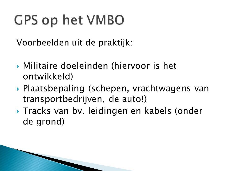 Voorbeelden uit de praktijk:  Militaire doeleinden (hiervoor is het ontwikkeld)  Plaatsbepaling (schepen, vrachtwagens van transportbedrijven, de au