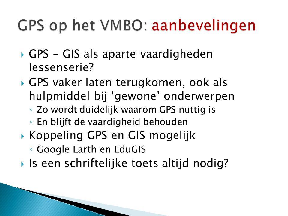  GPS - GIS als aparte vaardigheden lessenserie?  GPS vaker laten terugkomen, ook als hulpmiddel bij 'gewone' onderwerpen ◦ Zo wordt duidelijk waarom
