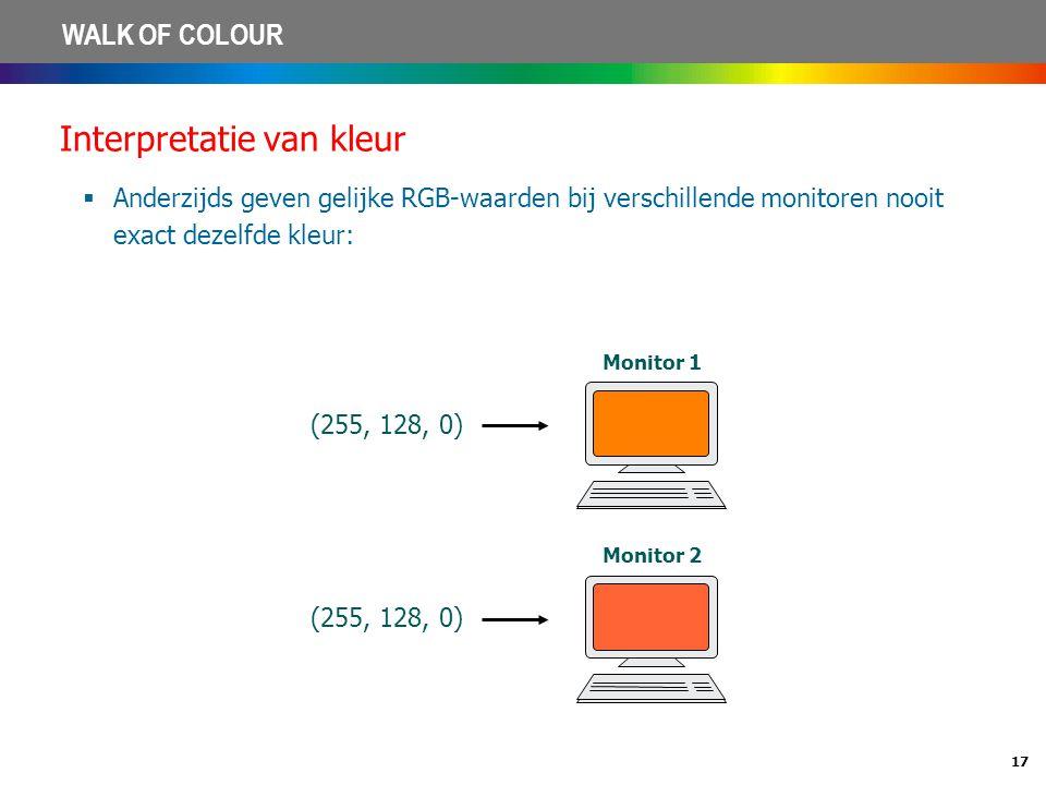 17 WALK OF COLOUR Interpretatie van kleur  Anderzijds geven gelijke RGB-waarden bij verschillende monitoren nooit exact dezelfde kleur: (255, 128, 0)