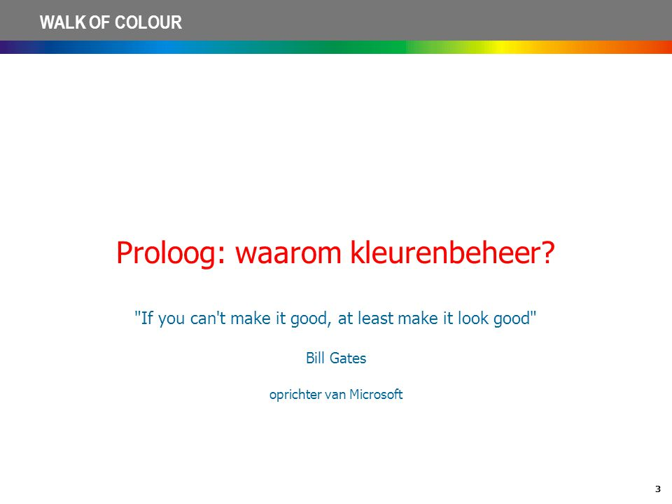 3 WALK OF COLOUR Proloog: waarom kleurenbeheer?