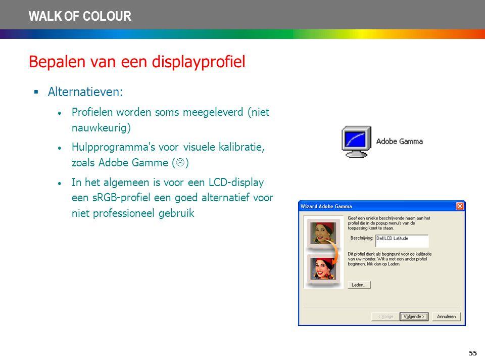 55 WALK OF COLOUR Bepalen van een displayprofiel  Alternatieven: • Profielen worden soms meegeleverd (niet nauwkeurig) • Hulpprogramma's voor visuele