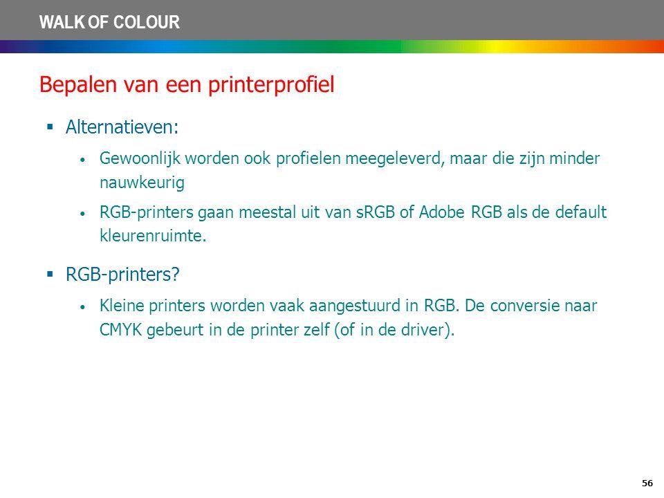 56 WALK OF COLOUR Bepalen van een printerprofiel  Alternatieven: • Gewoonlijk worden ook profielen meegeleverd, maar die zijn minder nauwkeurig • RGB