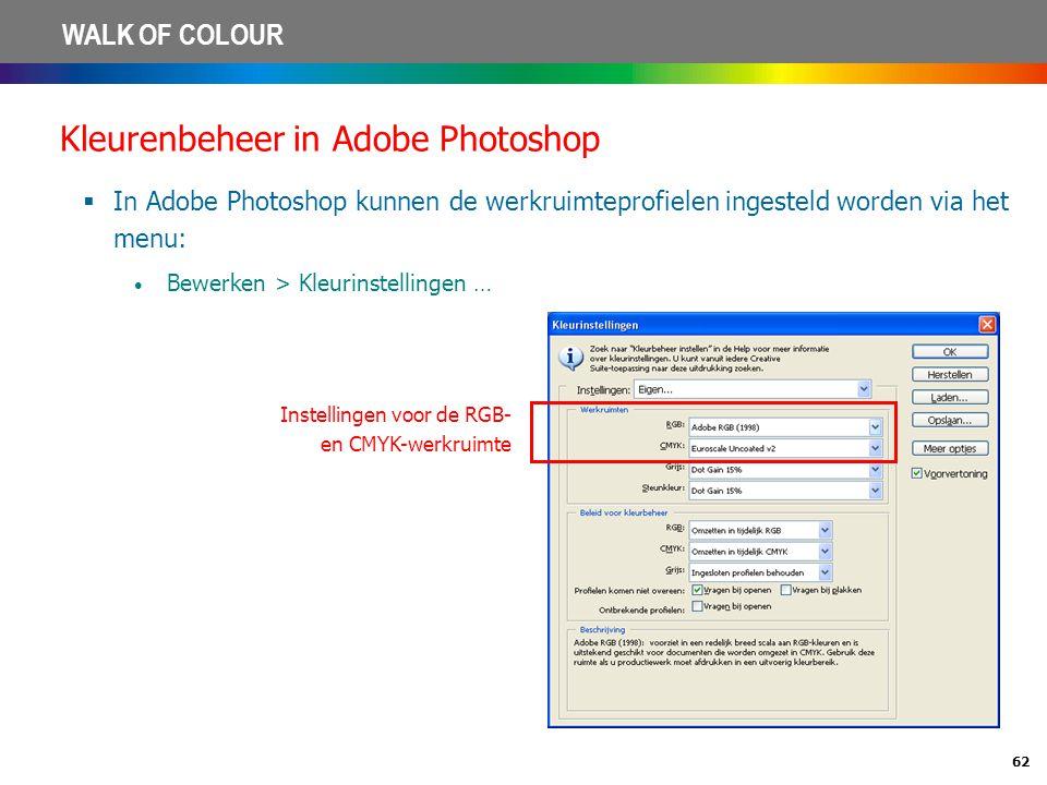 62 WALK OF COLOUR Kleurenbeheer in Adobe Photoshop  In Adobe Photoshop kunnen de werkruimteprofielen ingesteld worden via het menu: • Bewerken > Kleu