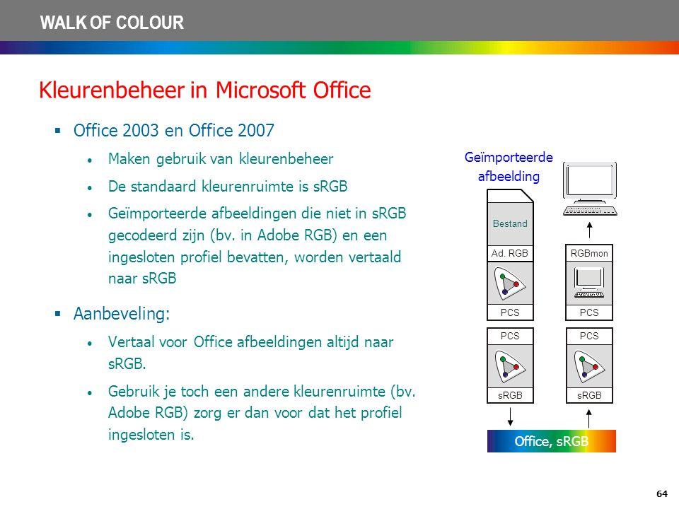 64 WALK OF COLOUR Kleurenbeheer in Microsoft Office  Office 2003 en Office 2007 • Maken gebruik van kleurenbeheer • De standaard kleurenruimte is sRG