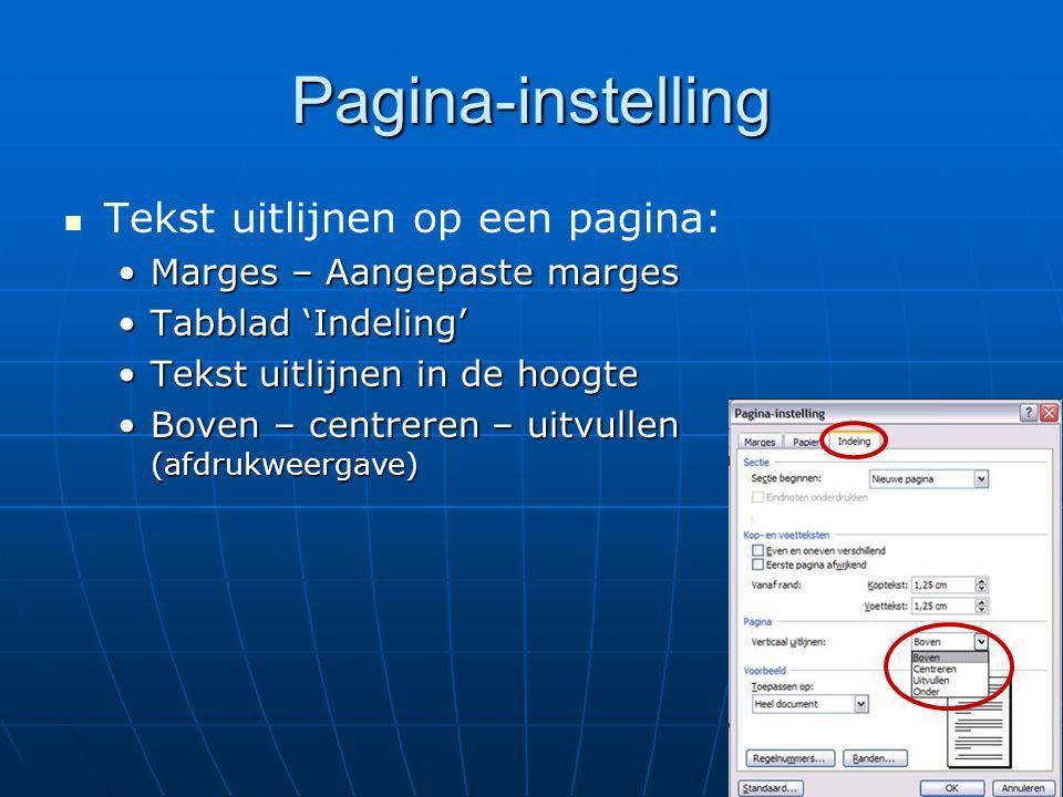 Pagina-instelling   Tekst uitlijnen op een pagina: •Marges – Aangepaste marges •Tabblad 'Indeling' •Tekst uitlijnen in de hoogte •Boven – centreren