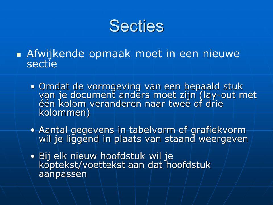 Secties   Afwijkende opmaak moet in een nieuwe sectie •Omdat de vormgeving van een bepaald stuk van je document anders moet zijn (lay-out met één ko