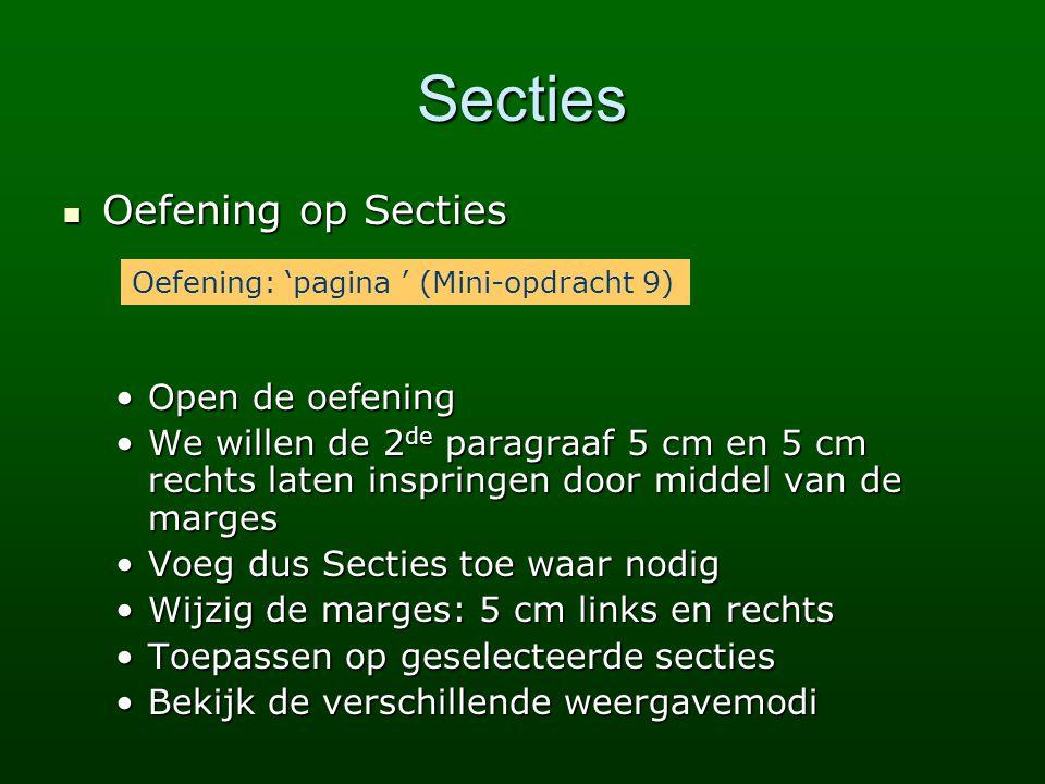 Secties  Oefening op Secties •Open de oefening •We willen de 2 de paragraaf 5 cm en 5 cm rechts laten inspringen door middel van de marges •Voeg dus
