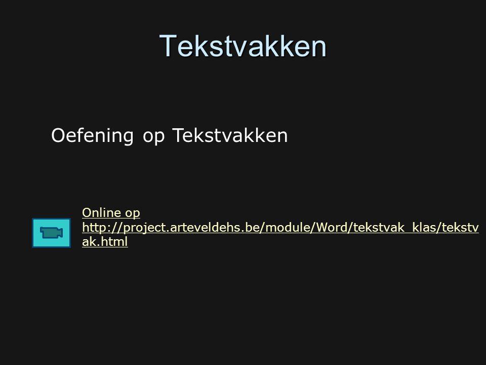 Tekstvakken Online op http://project.arteveldehs.be/module/Word/tekstvak_klas/tekstv ak.html Oefening op Tekstvakken