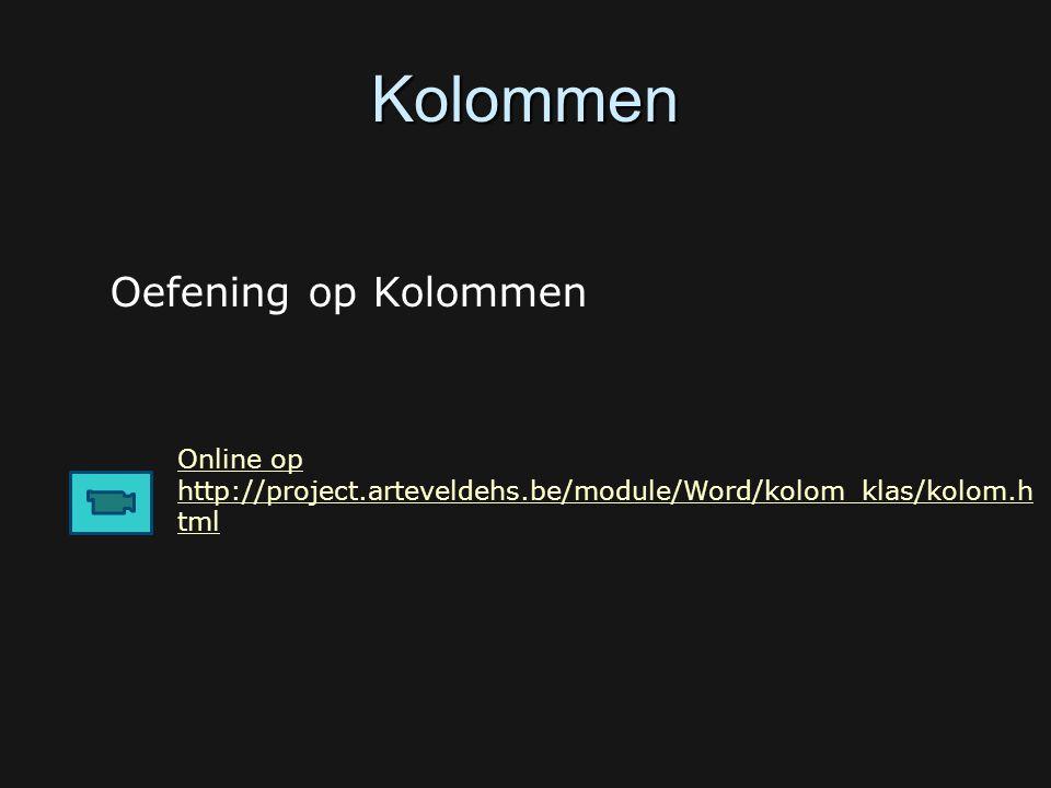 Kolommen Online op http://project.arteveldehs.be/module/Word/kolom_klas/kolom.h tml Oefening op Kolommen
