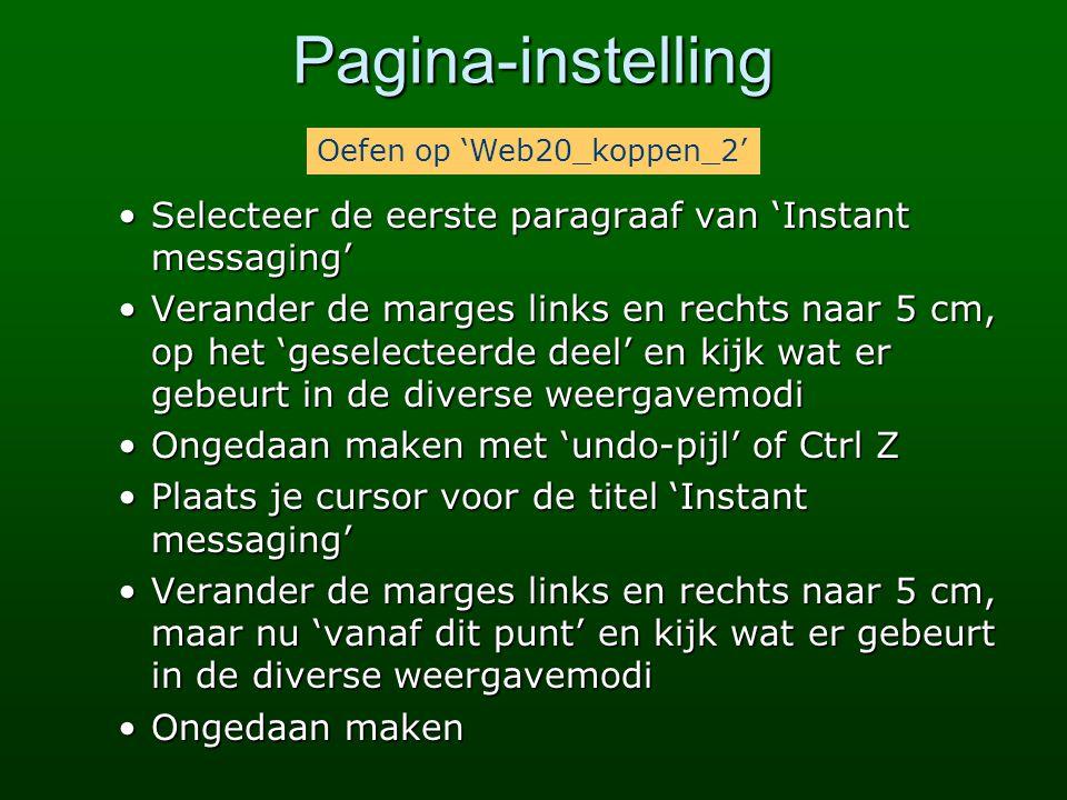 Pagina-instelling •Selecteer de eerste paragraaf van 'Instant messaging' •Verander de marges links en rechts naar 5 cm, op het 'geselecteerde deel' en