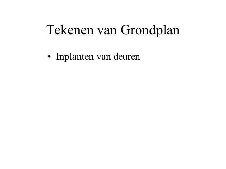 Tekenen van Grondplan •Inplanten van deuren