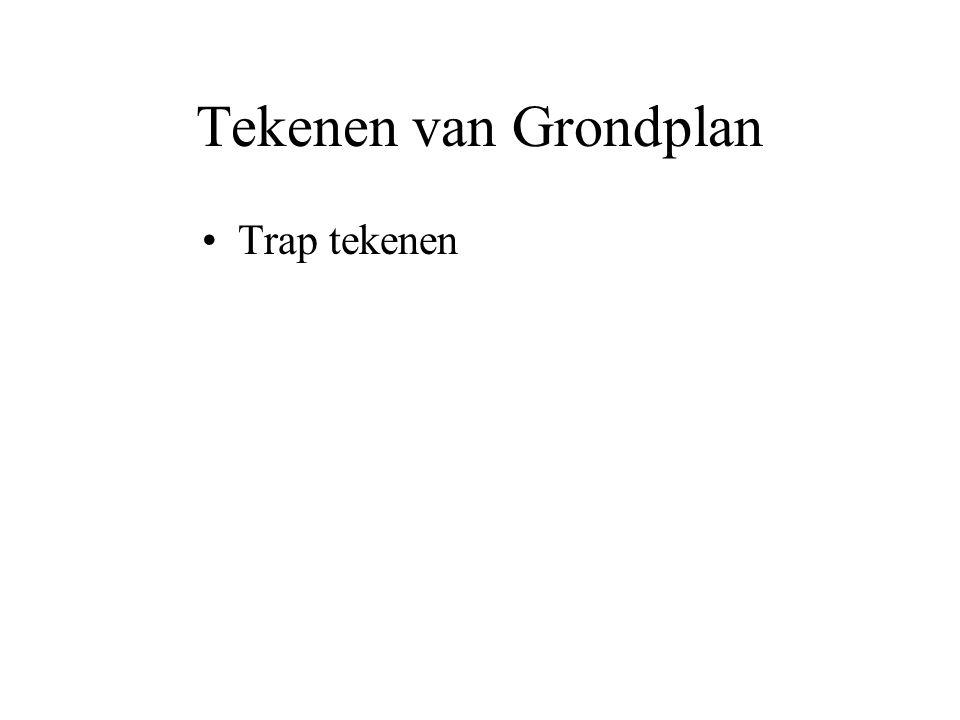 Tekenen van Grondplan •Trap tekenen