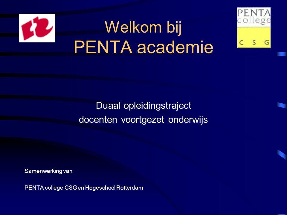 Welkom bij PENTA academie Duaal opleidingstraject docenten voortgezet onderwijs Samenwerking van PENTA college CSG en Hogeschool Rotterdam