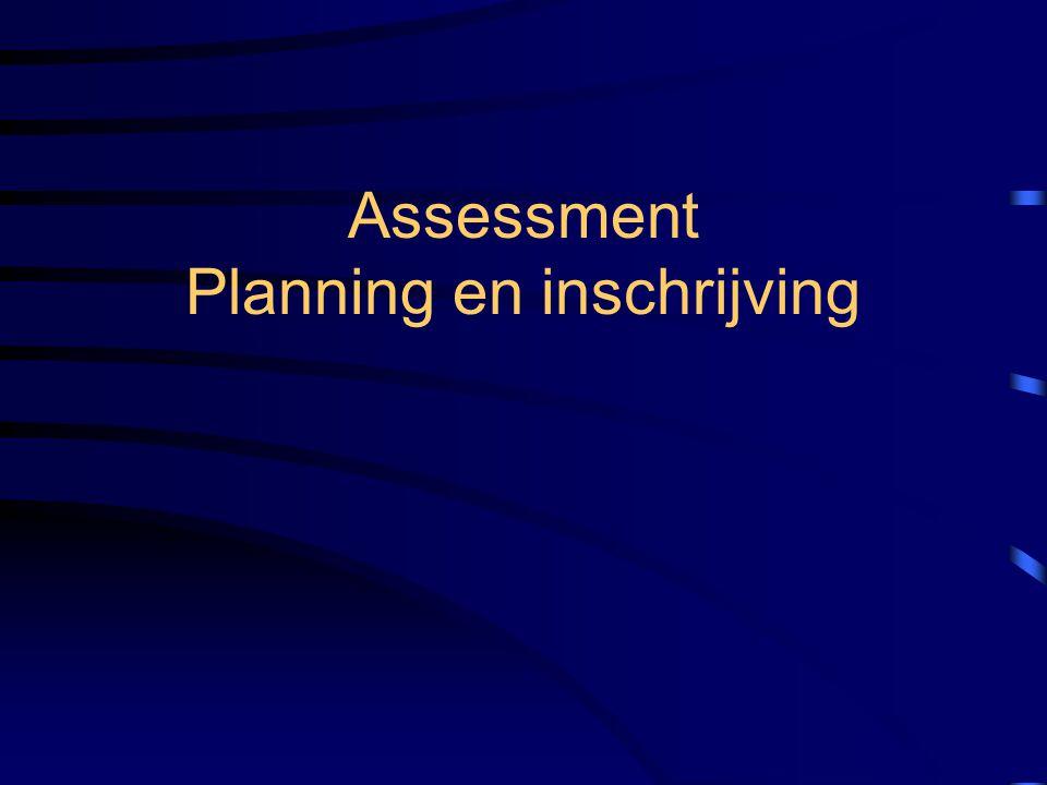 Assessment Planning en inschrijving