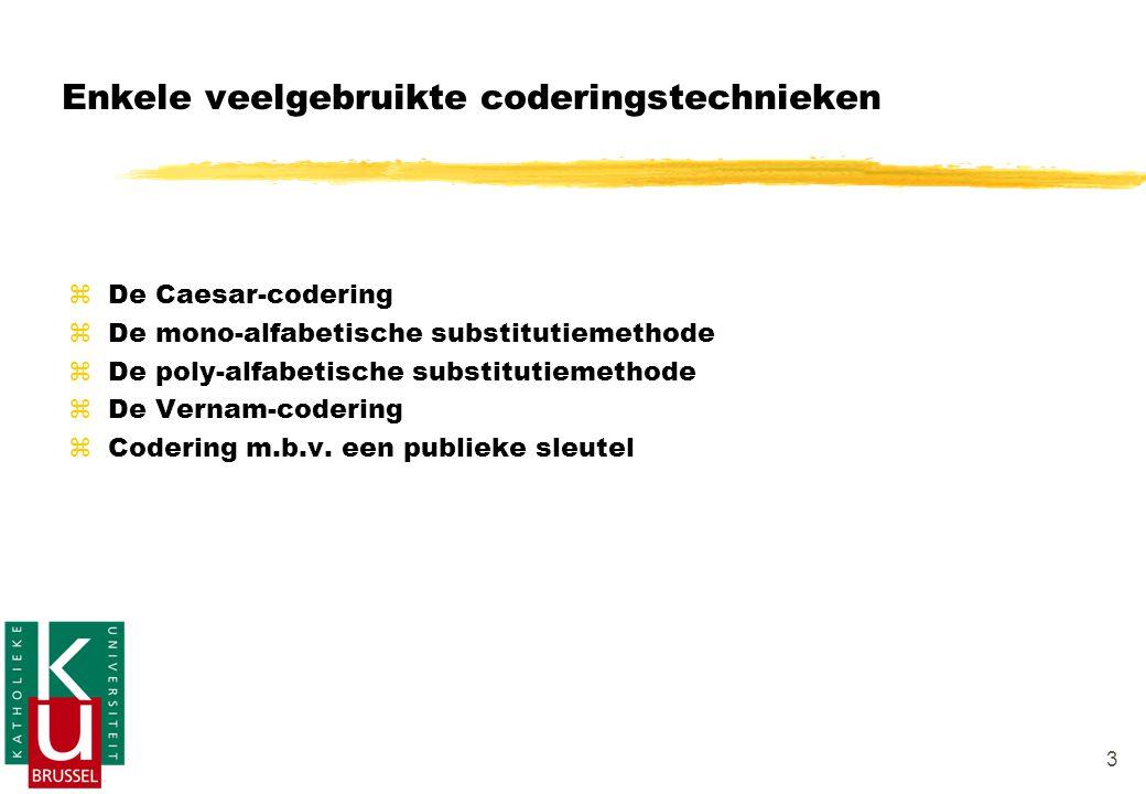 3 Enkele veelgebruikte coderingstechnieken zDzDe Caesar-codering zDzDe mono-alfabetische substitutiemethode zDzDe poly-alfabetische substitutiemethode zDzDe Vernam-codering zCzCodering m.b.v.