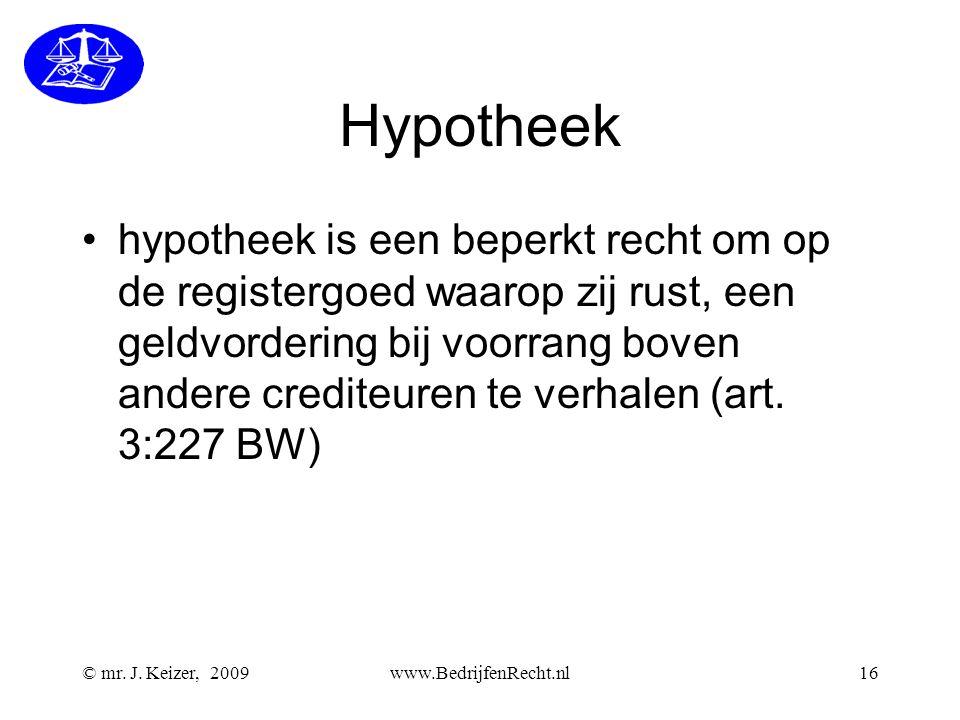 © mr. J. Keizer, 2009www.BedrijfenRecht.nl16 Hypotheek •hypotheek is een beperkt recht om op de registergoed waarop zij rust, een geldvordering bij vo