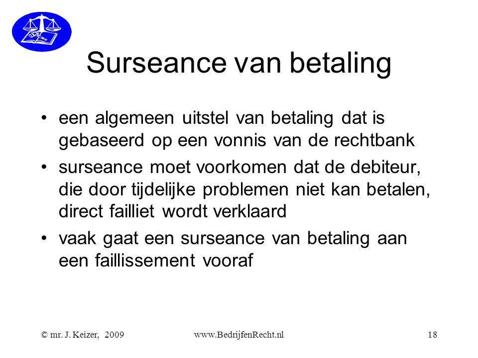 Surseance van betaling •een algemeen uitstel van betaling dat is gebaseerd op een vonnis van de rechtbank •surseance moet voorkomen dat de debiteur, d